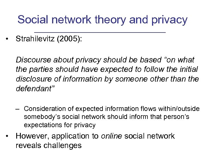 Social network theory and privacy • Strahilevitz (2005): Discourse about privacy should be based
