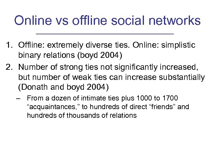 Online vs offline social networks 1. Offline: extremely diverse ties. Online: simplistic binary relations