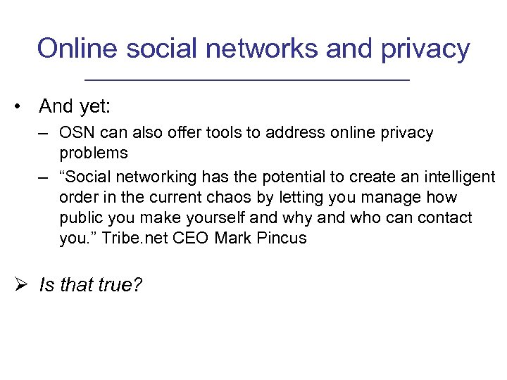 Online social networks and privacy • And yet: – OSN can also offer tools