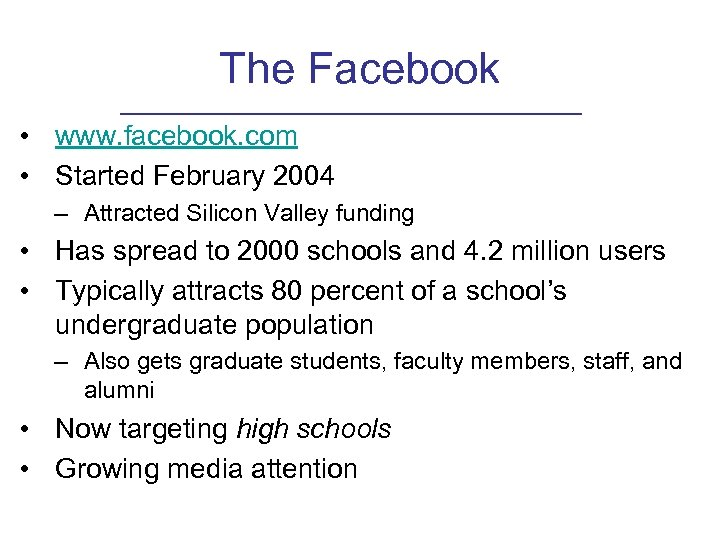 The Facebook • www. facebook. com • Started February 2004 – Attracted Silicon Valley