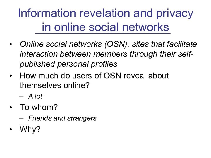 Information revelation and privacy in online social networks • Online social networks (OSN): sites