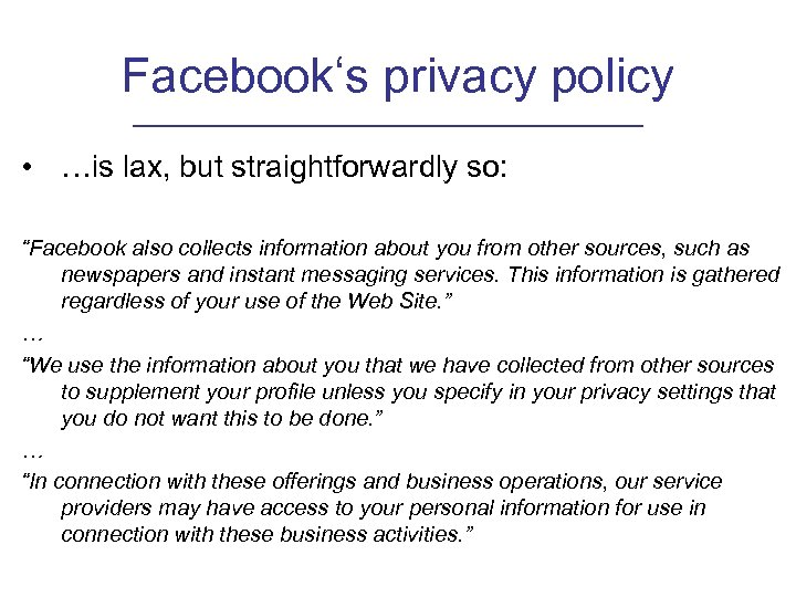 "Facebook's privacy policy • …is lax, but straightforwardly so: ""Facebook also collects information about"