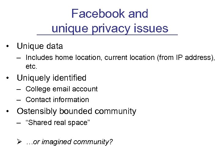 Facebook and unique privacy issues • Unique data – Includes home location, current location