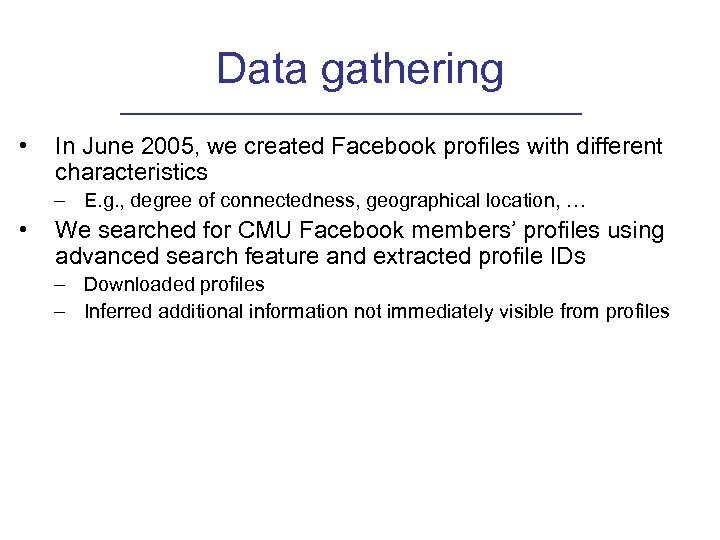 Data gathering • In June 2005, we created Facebook profiles with different characteristics –