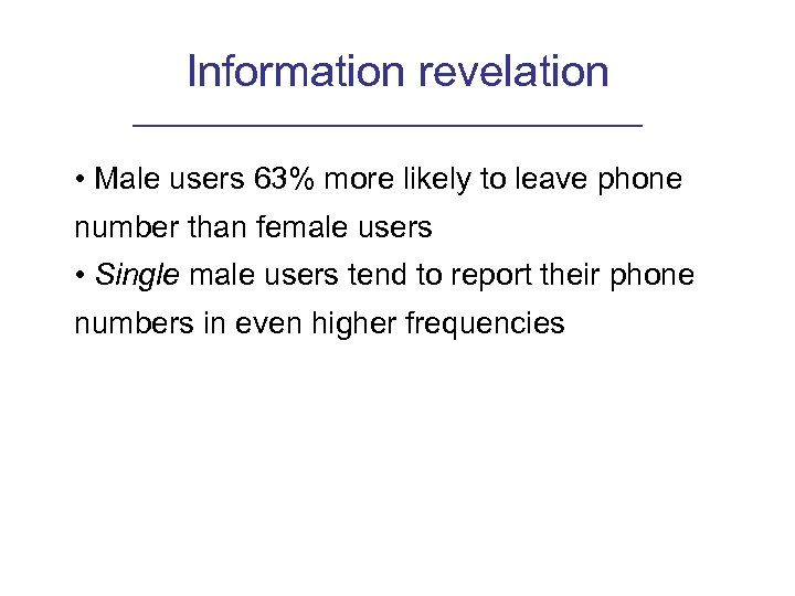 Information revelation • Male users 63% more likely to leave phone number than female