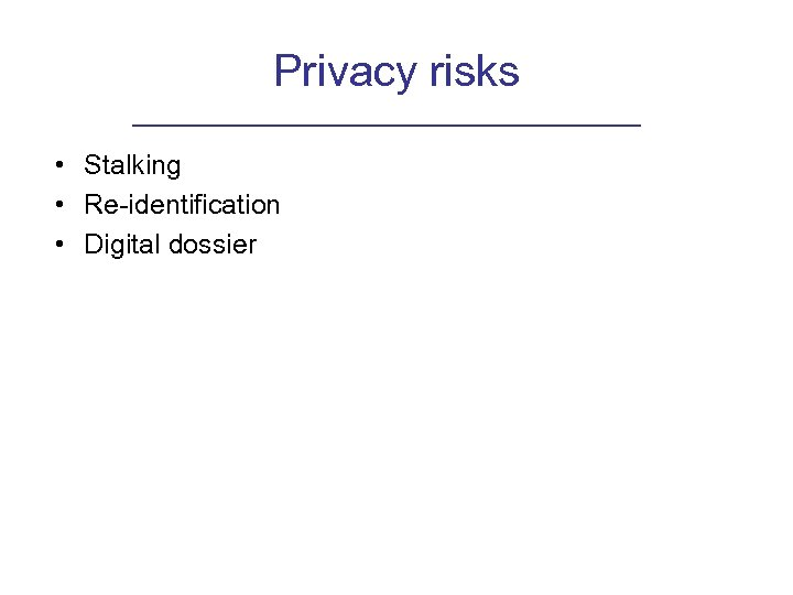 Privacy risks • Stalking • Re-identification • Digital dossier