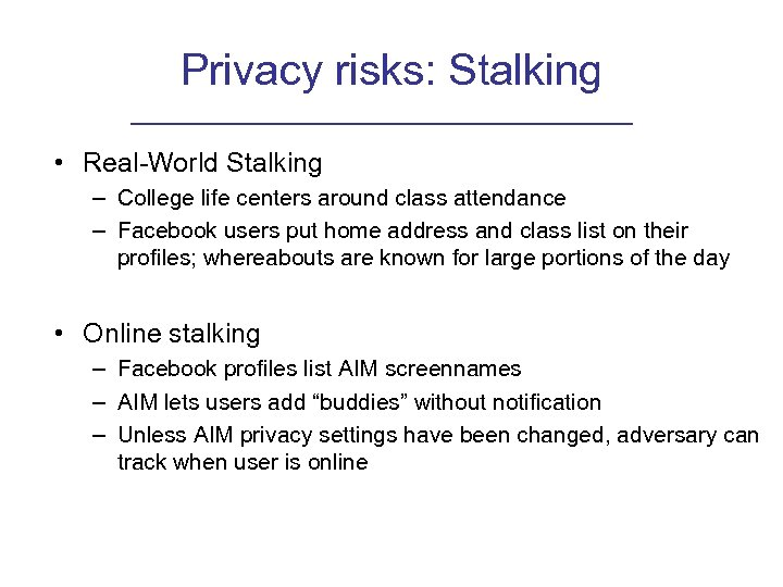 Privacy risks: Stalking • Real-World Stalking – College life centers around class attendance –