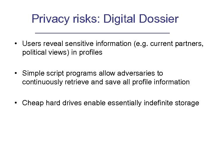 Privacy risks: Digital Dossier • Users reveal sensitive information (e. g. current partners, political