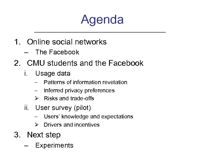 Agenda 1. Online social networks – The Facebook 2. CMU students and the Facebook