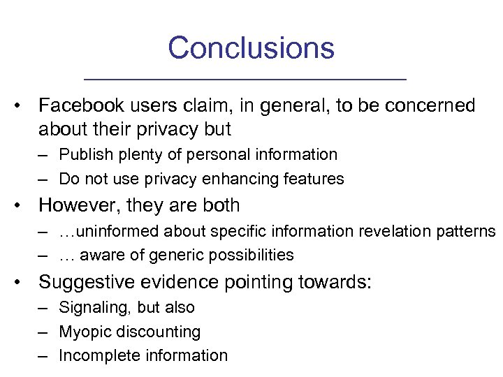 Conclusions • Facebook users claim, in general, to be concerned about their privacy but