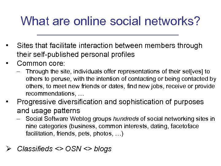 What are online social networks? • • Sites that facilitate interaction between members through