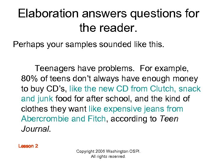 Elaboration answers questions for the reader. Perhaps your samples sounded like this. Teenagers have
