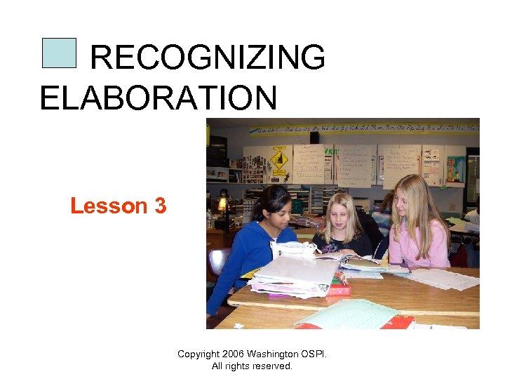 RECOGNIZING ELABORATION Lesson 3 Copyright 2006 Washington OSPI. All rights reserved.