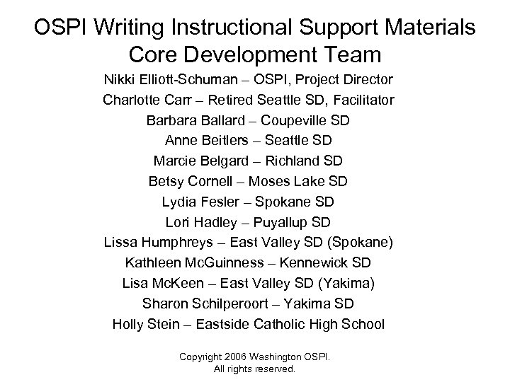 OSPI Writing Instructional Support Materials Core Development Team Nikki Elliott-Schuman – OSPI, Project Director