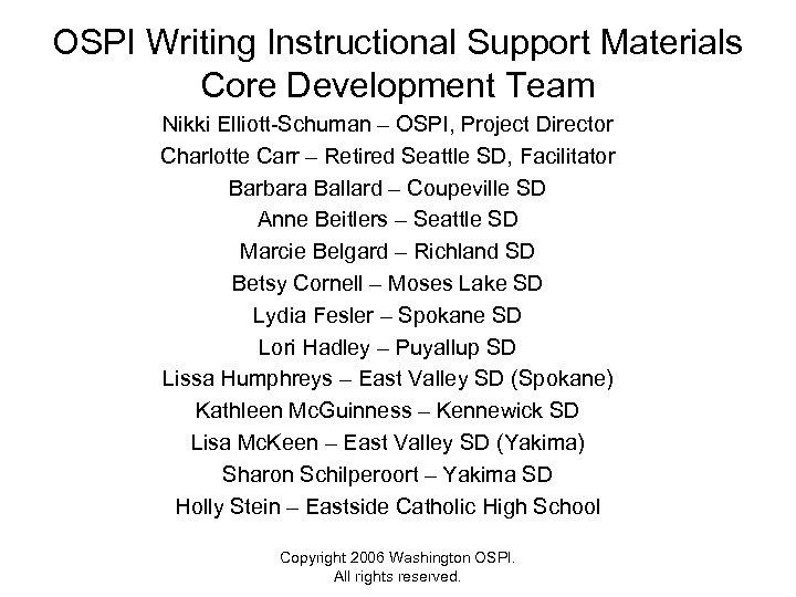 OSPI Writing Instructional Support Materials Core Development Team Nikki Elliott-Schuman – OSPI, Project Director