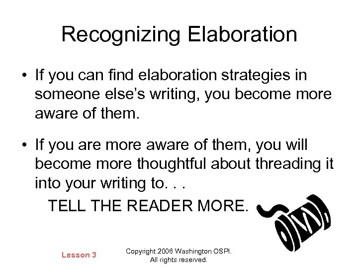 Recognizing Elaboration • If you can find elaboration strategies in someone else's writing, you