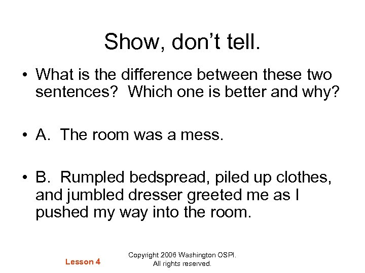 Show, don't tell. • What is the difference between these two sentences? Which one