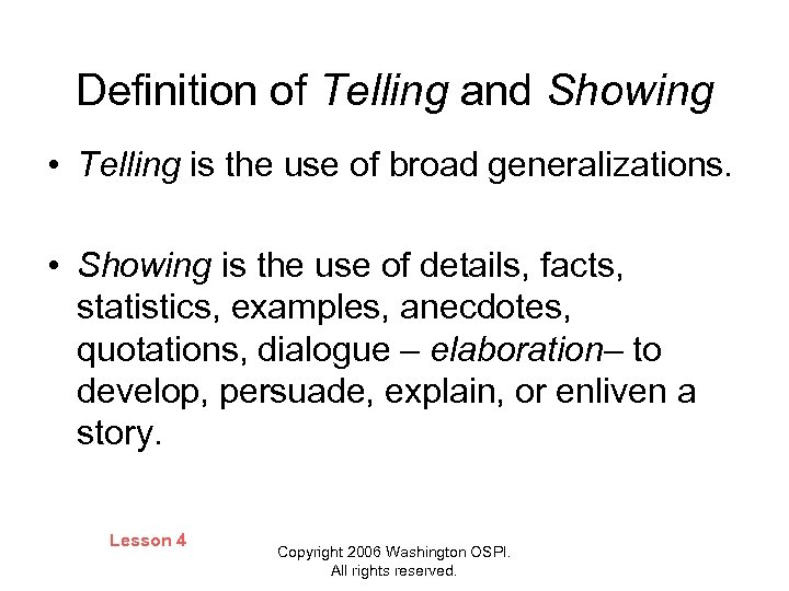 Definition of Telling and Showing • Telling is the use of broad generalizations. •
