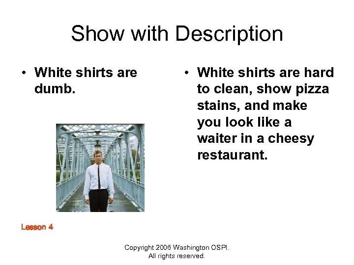 Show with Description • White shirts are dumb. • White shirts are hard to