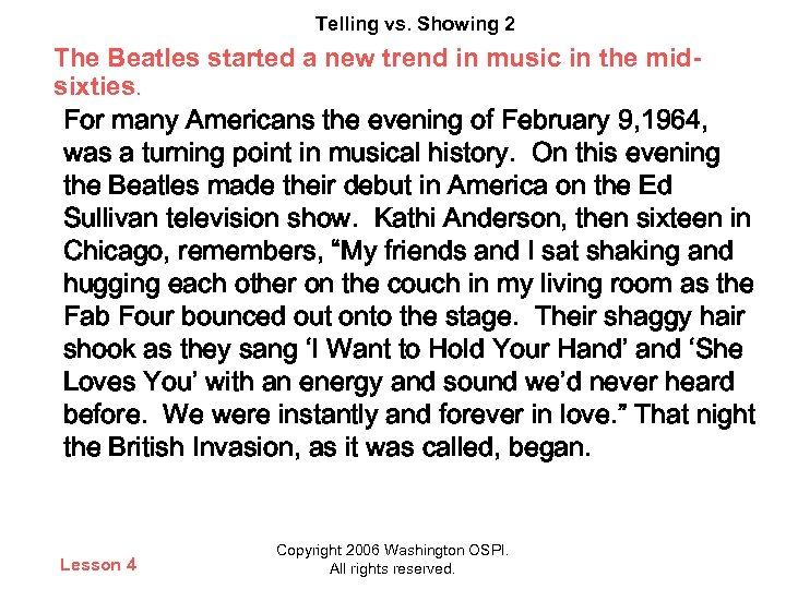 Telling vs. Showing 2 The Beatles started a new trend in music in the