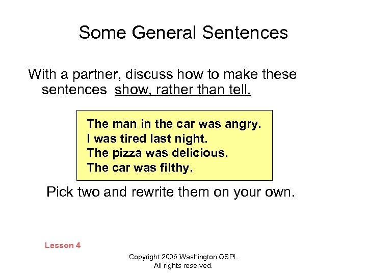 Some General Sentences With a partner, discuss how to make these sentences show, rather