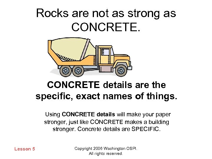 Rocks are not as strong as CONCRETE details are the specific, exact names of