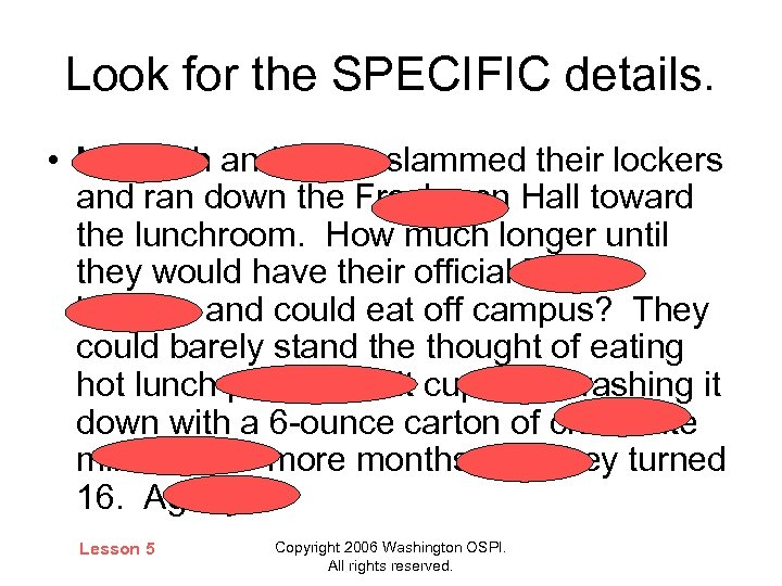 Look for the SPECIFIC details. • Meredith and Maria slammed their lockers and ran