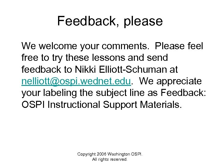 Feedback, please We welcome your comments. Please feel free to try these lessons and