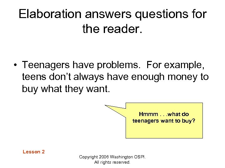 Elaboration answers questions for the reader. • Teenagers have problems. For example, teens don't