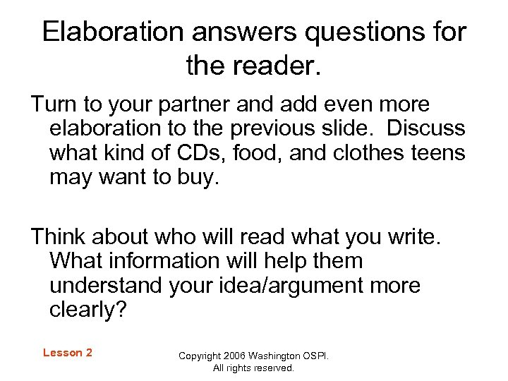 Elaboration answers questions for the reader. Turn to your partner and add even more