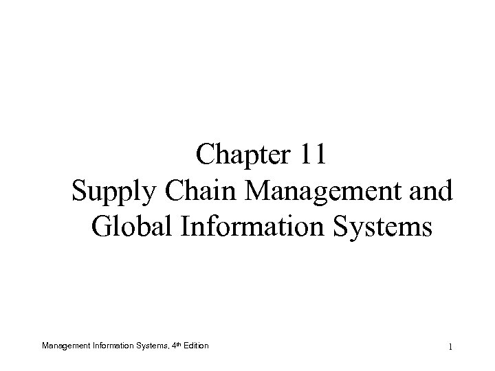 Chapter 11 Supply Chain Management and Global Information Systems Management Information Systems, 4 th