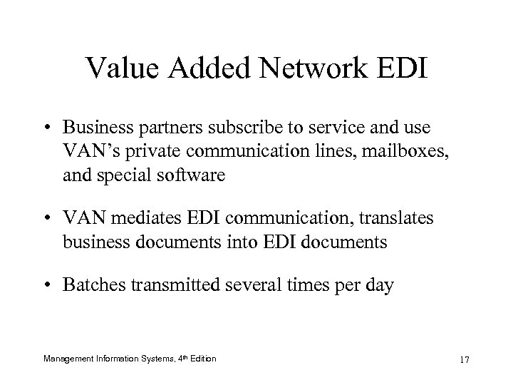 Value Added Network EDI • Business partners subscribe to service and use VAN's private