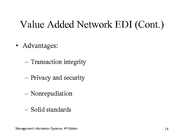 Value Added Network EDI (Cont. ) • Advantages: – Transaction integrity – Privacy and