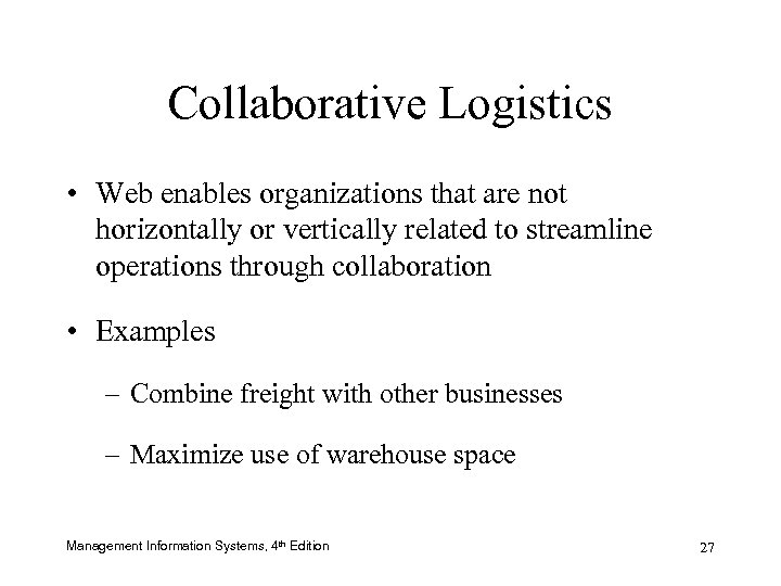 Collaborative Logistics • Web enables organizations that are not horizontally or vertically related to