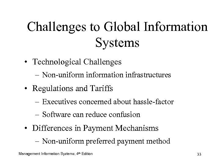 Challenges to Global Information Systems • Technological Challenges – Non-uniform information infrastructures • Regulations