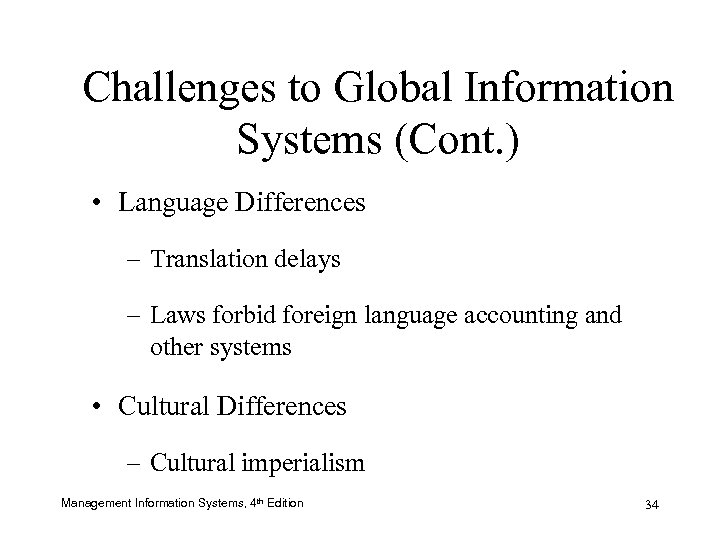 Challenges to Global Information Systems (Cont. ) • Language Differences – Translation delays –