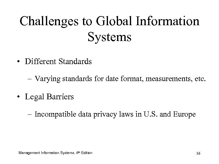 Challenges to Global Information Systems • Different Standards – Varying standards for date format,
