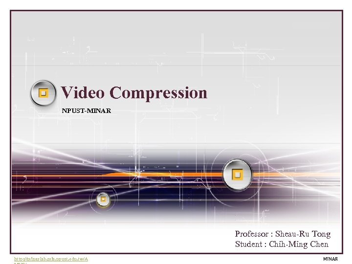 LOGO Video Compression NPUST-MINAR Professor : Sheau-Ru Tong Student : Chih-Ming Chen http: //minarlab.