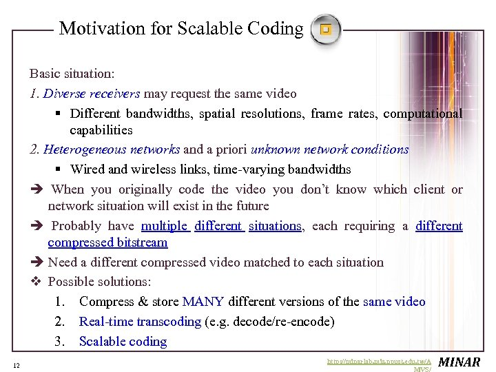 Motivation for Scalable Coding Basic situation: 1. Diverse receivers may request the same video