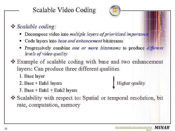 Scalable Video Coding v Scalable coding: § Decompose video into multiple layers of prioritized