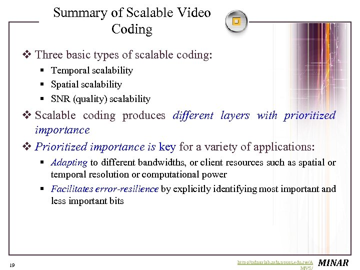 Summary of Scalable Video Coding v Three basic types of scalable coding: § Temporal
