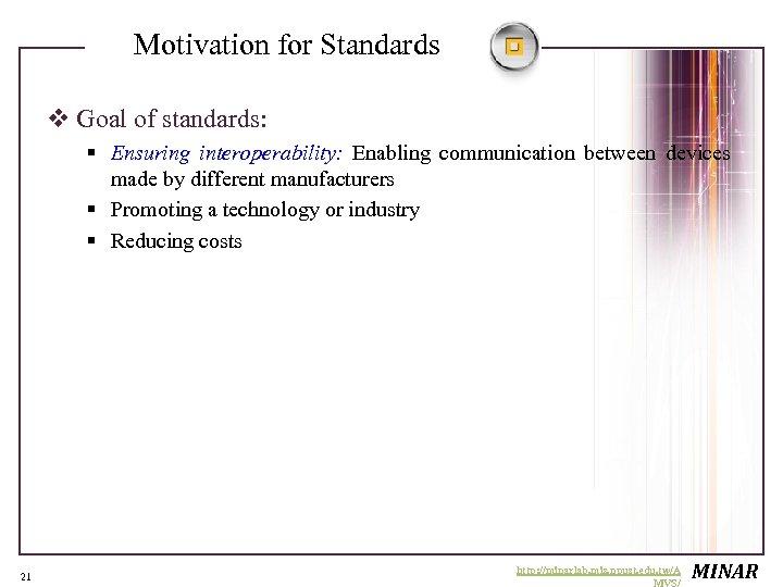 Motivation for Standards v Goal of standards: § Ensuring interoperability: Enabling communication between devices
