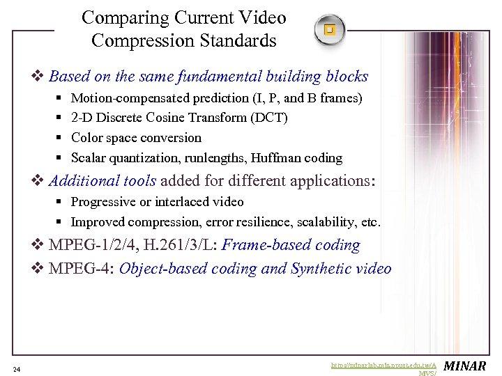 Comparing Current Video Compression Standards v Based on the same fundamental building blocks §