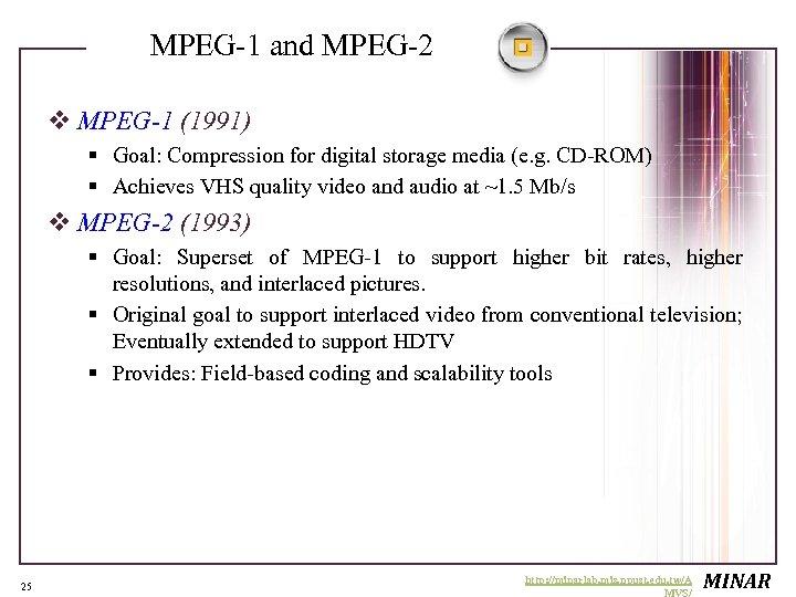 MPEG-1 and MPEG-2 v MPEG-1 (1991) § Goal: Compression for digital storage media (e.