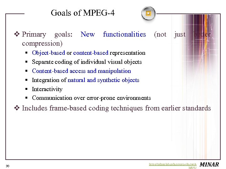 Goals of MPEG-4 v Primary goals: compression) § § § New functionalities (not just