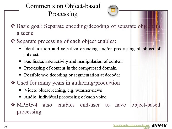 Comments on Object-based Processing v Basic goal: Separate encoding/decoding of separate objects in a