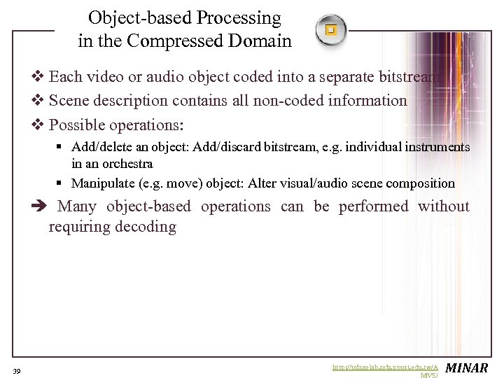 Object-based Processing in the Compressed Domain v Each video or audio object coded into