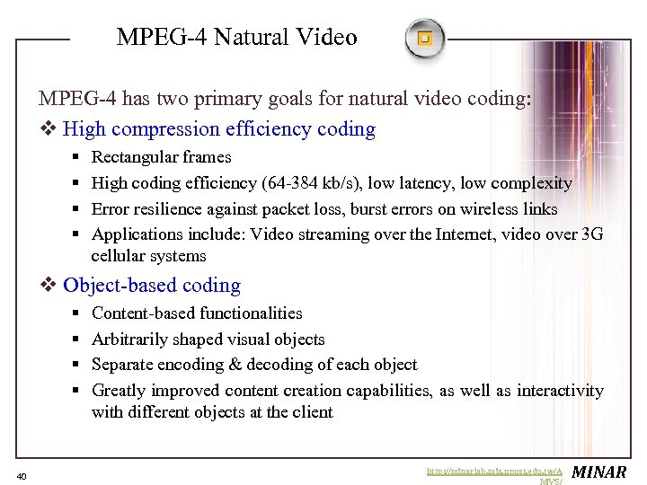 MPEG-4 Natural Video MPEG-4 has two primary goals for natural video coding: v High