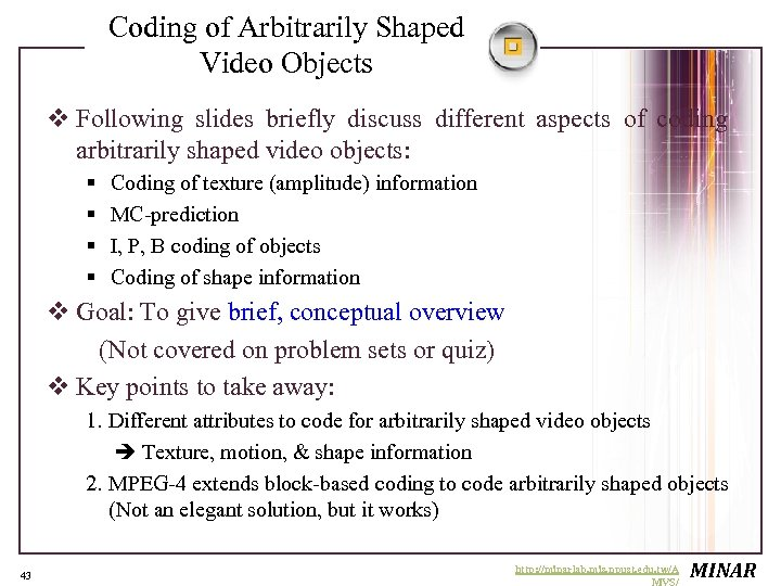 Coding of Arbitrarily Shaped Video Objects v Following slides briefly discuss different aspects of