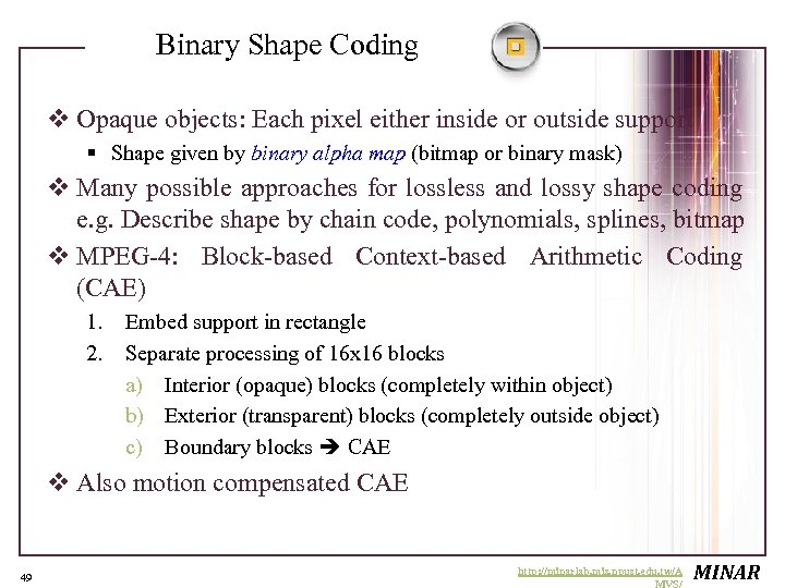 Binary Shape Coding v Opaque objects: Each pixel either inside or outside support §